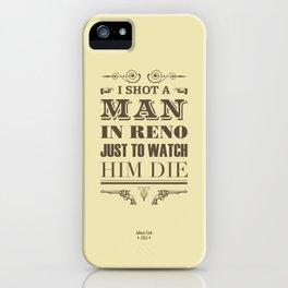 I Shot a Man in Reno iPhone Case