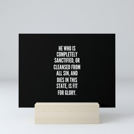 He who is completely sanctified or cleansed from all sin and dies in this state is fit for glory Mini Art Print