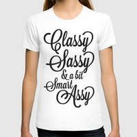 sassy T-shirts featuring Classy Sassy by CreativeAngel