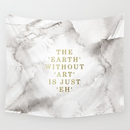 The earth without art is just 'eh' Wall Tapestry