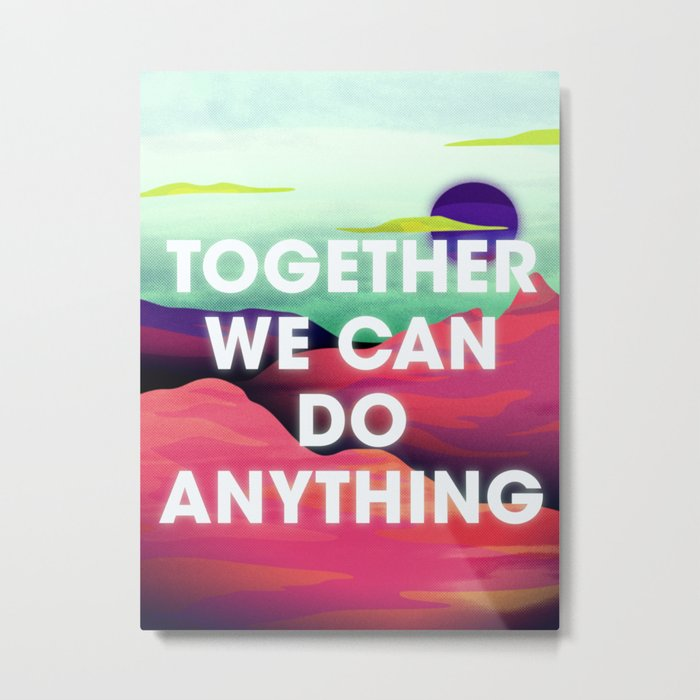 Together We Can Do Anything Metal Print