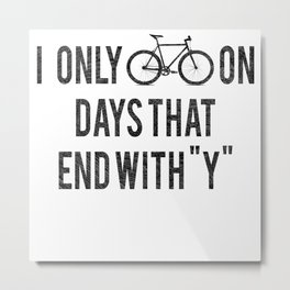 I Only Bike On Days That End With Y Metal Print