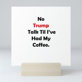 No Trump Talk Til I've Had My Coffee. Mini Art Print