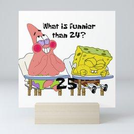 What's funnier than 24? 25 Mini Art Print