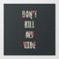 Don't Kill My Vibe Canvas Print