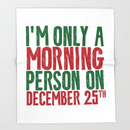 I'M ONLY A MORNING PERSON ON DECEMBER 25TH Throw Blanket