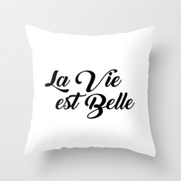 La Vie Est Belle French Life is Beautiful Throw Pillow
