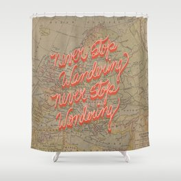 Never Stop Wandering, Never Stop Wondering Shower Curtain