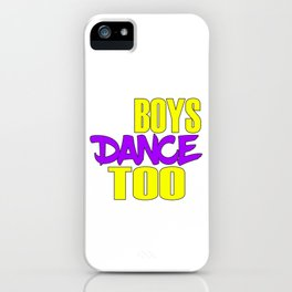 Awake your locomotive side! Perfect for a dancer and move-addict boy like you!Even Boys dance too! iPhone Case