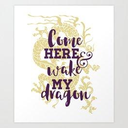 Come Here and Wake My Dragon Art Print