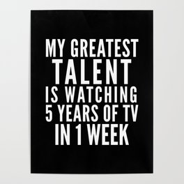 MY GREATEST TALENT IS WATCHING 5 YEARS OF TV IN 1 WEEK (Black & White) Poster