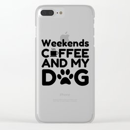 Weekends coffee and my dog Clear iPhone Case