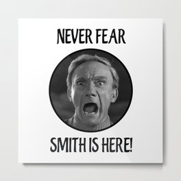 Never Fear, Smith is Here! Metal Print