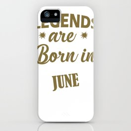 Funny June Birthday Design Legends Born in June iPhone Case