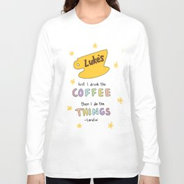 First I drink the coffee, then I do the things. Long Sleeve T-shirt