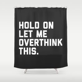 Overthink This Funny Quote Shower Curtain