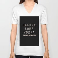vodka V-neck T-shirts featuring Hakuna Some Vodka by Mental Activity