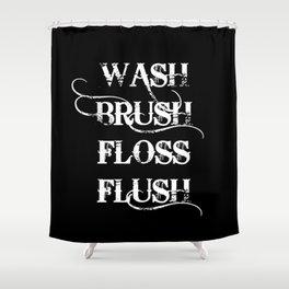 Wash, Brush, Floss, Flush Shower Curtain