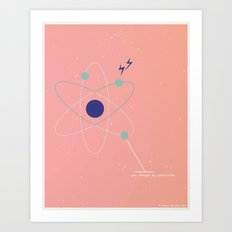 You Charge My Particles Art Print
