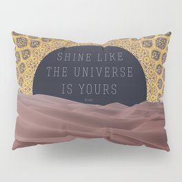Shine Like the Universe is Yours Pillow Sham