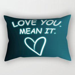 Love you. Mean it. Rectangular Pillow