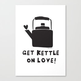 Get Kettle on Love Canvas Print