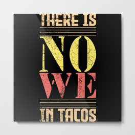 There is no We in Tacos Metal Print
