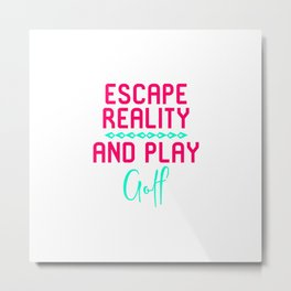 Escape Reality and Play Golf Fun Golfer Gift Metal Print