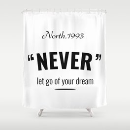 Never Let Go of Your Dream Shower Curtain