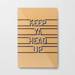 Keep Ya Head Up Metal Print