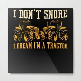 I Don't Snore I Dream I'm A Tractor Metal Print