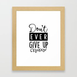Don't Ever Give Up B&W Framed Art Print