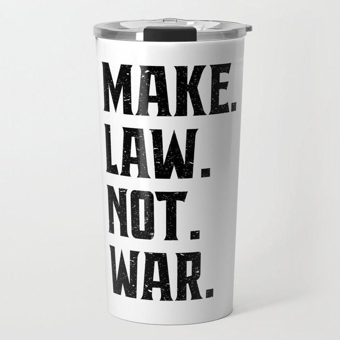 Make Law Not War Lawyer Judge Saying Travel Mug