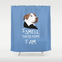 Descartes' Dog - I Smell Therefore I Am Shower Curtain