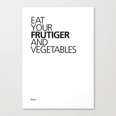 EAT YOUR FRUTIGER AND VEGETABLES Canvas Print