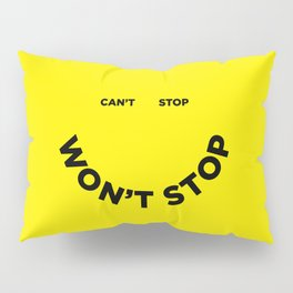 Can't Stop Won't Stop Pillow Sham