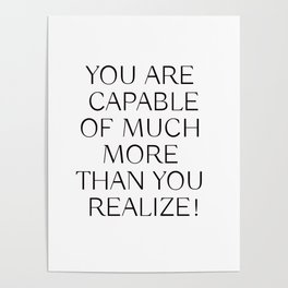 YOU ARE CAPABLE OF MUCH MORE THAN YOU REALIZE! Poster