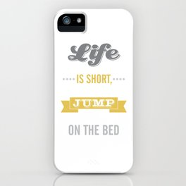 Life is Short Jump on the Bed in Mustard iPhone Case