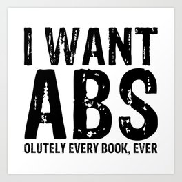 I Want Abs...olutely Every Book Ever Art Print