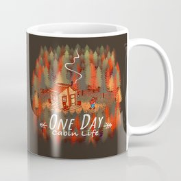 One Day, Cabin Life Coffee Mug