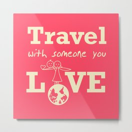 Travel with someone you love Metal Print