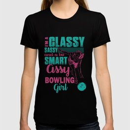 I'm a classy sassy and a bit smart assy bowling girl! T-shirt