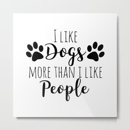 I Like Dogs More Than I Like People Metal Print