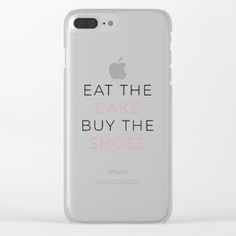 Eat the Cake Buy the Shoes Clear iPhone Case