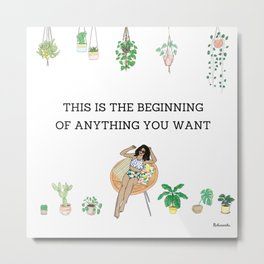 This is the beginning of anything you want Metal Print