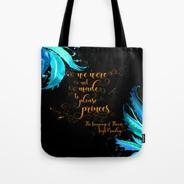 We were not made to please princes. The Language of Thorns Tote Bag