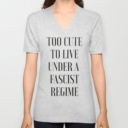 TOO CUTE FOR FASCISM (black text) Unisex V-Neck