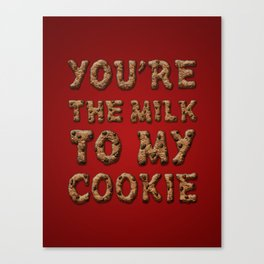 You're the Milk To My Cookie Canvas Print