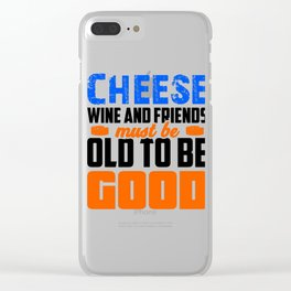Friendship Cheese Wine and Friends Must be Old to be Good Cheese Lover Clear iPhone Case