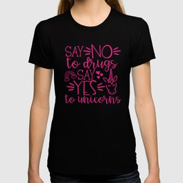Say No To Drugs Say Yes To Unicorn, Funny Quote T-shirt